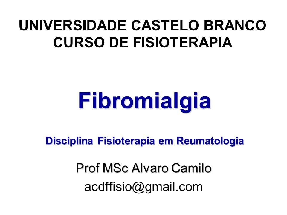 Fibromialgia Disciplina Fisioterapia em Reumatologia UNIVERSIDADE CASTELO BRANCO CURSO DE FISIOTERAPIA Prof MSc Alvaro Camilo acdffisio@gmail.com
