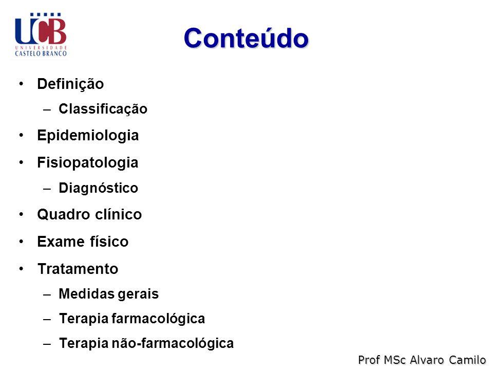 Conteúdo Definição –Classificação Epidemiologia Fisiopatologia –Diagnóstico Quadro clínico Exame físico Tratamento –Medidas gerais –Terapia farmacológica –Terapia não-farmacológica Prof MSc Alvaro Camilo