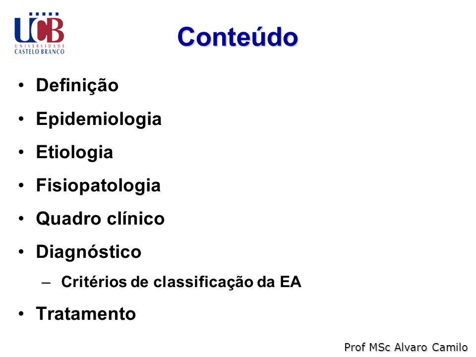 Conteúdo Definição Epidemiologia Etiologia Fisiopatologia Quadro clínico Diagnóstico – Critérios de classificação da EA Tratamento Prof MSc Alvaro Camilo