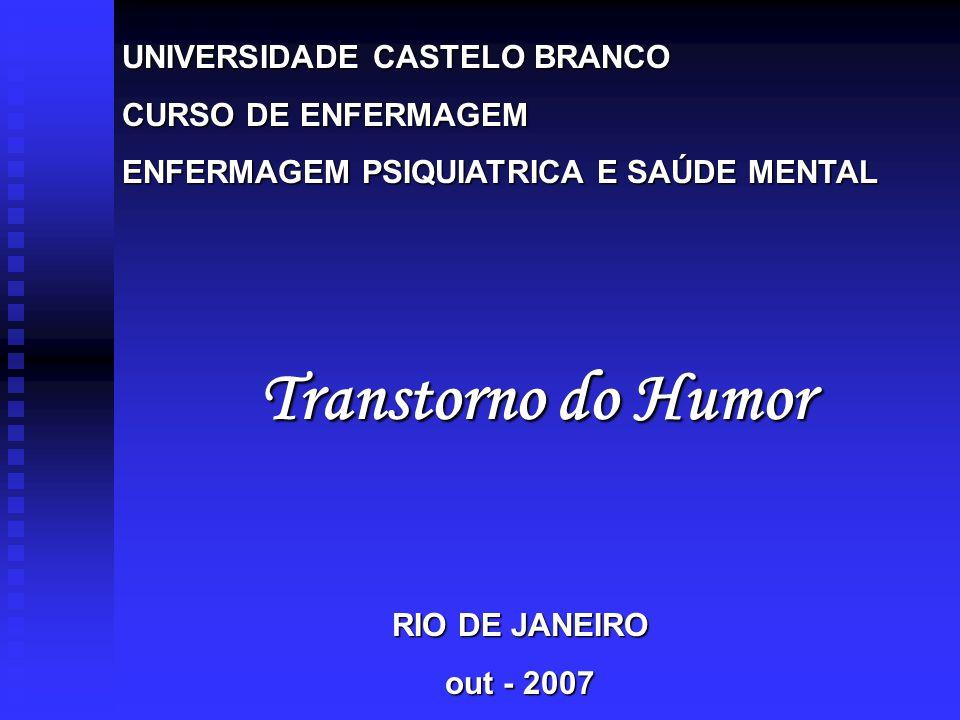UNIVERSIDADE CASTELO BRANCO CURSO DE ENFERMAGEM ENFERMAGEM PSIQUIATRICA E SAÚDE MENTAL Transtorno do Humor RIO DE JANEIRO out - 2007