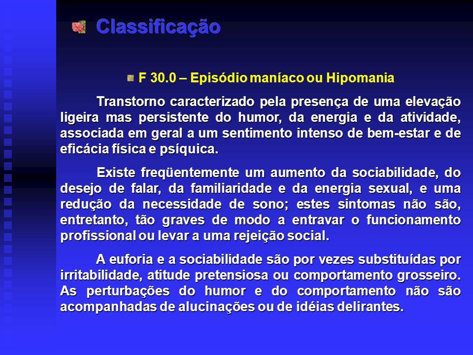 F 30.0 – Episódio maníaco ou Hipomania Transtorno caracterizado pela presença de uma elevação ligeira mas persistente do humor, da energia e da ativid