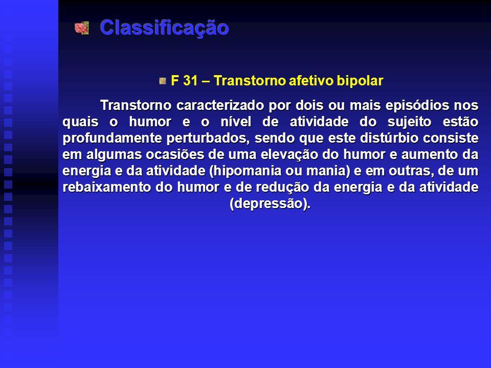 F 31 – Transtorno afetivo bipolar Transtorno caracterizado por dois ou mais episódios nos quais o humor e o nível de atividade do sujeito estão profun