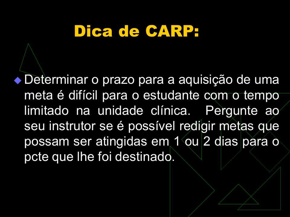 Dica de CARP: Determinar o prazo para a aquisição de uma meta é difícil para o estudante com o tempo limitado na unidade clínica.