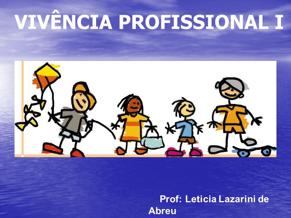 VIVÊNCIA PROFISSIONAL I Prof: Leticia Lazarini de Abreu