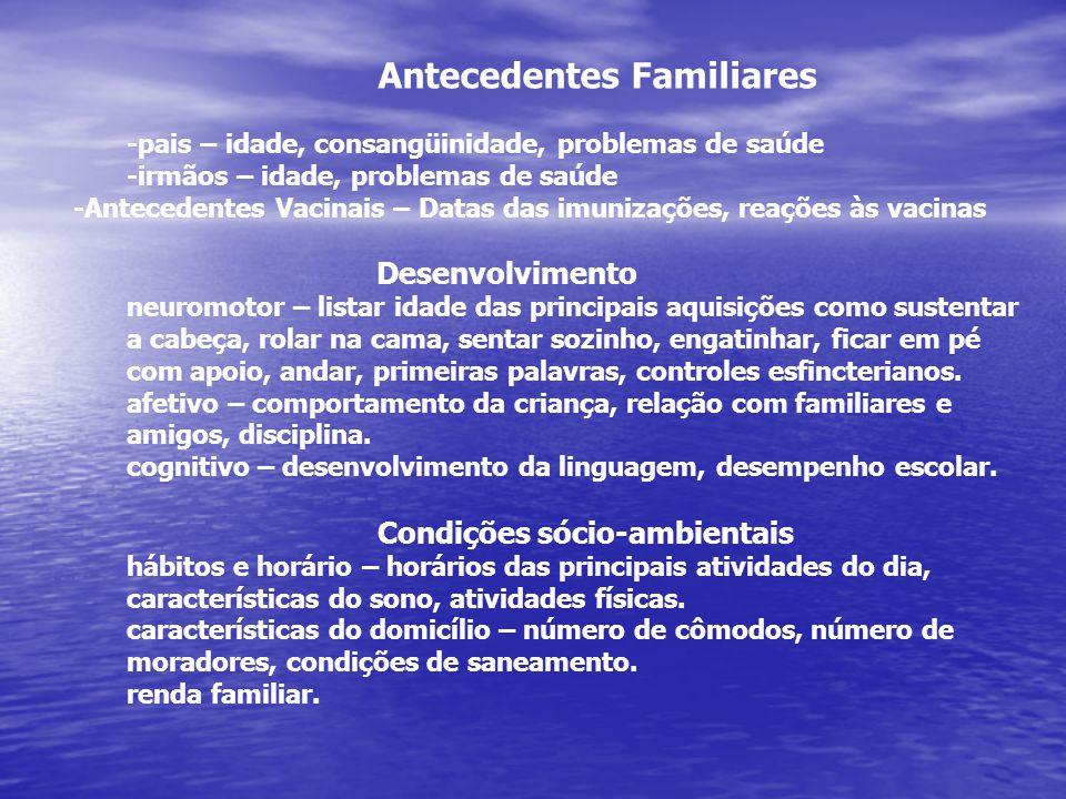 Antecedentes Familiares -pais – idade, consangüinidade, problemas de saúde -irmãos – idade, problemas de saúde -Antecedentes Vacinais – Datas das imun