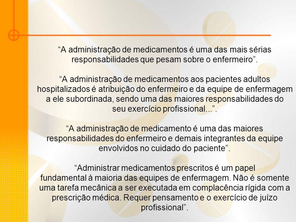 A administração de medicamentos é uma das mais sérias responsabilidades que pesam sobre o enfermeiro.