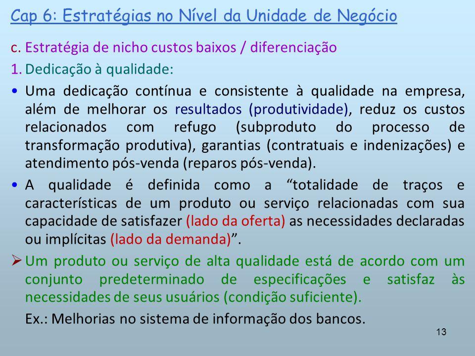 13 Cap 6: Estratégias no Nível da Unidade de Negócio c.Estratégia de nicho custos baixos / diferenciação 1.Dedicação à qualidade: Uma dedicação contín