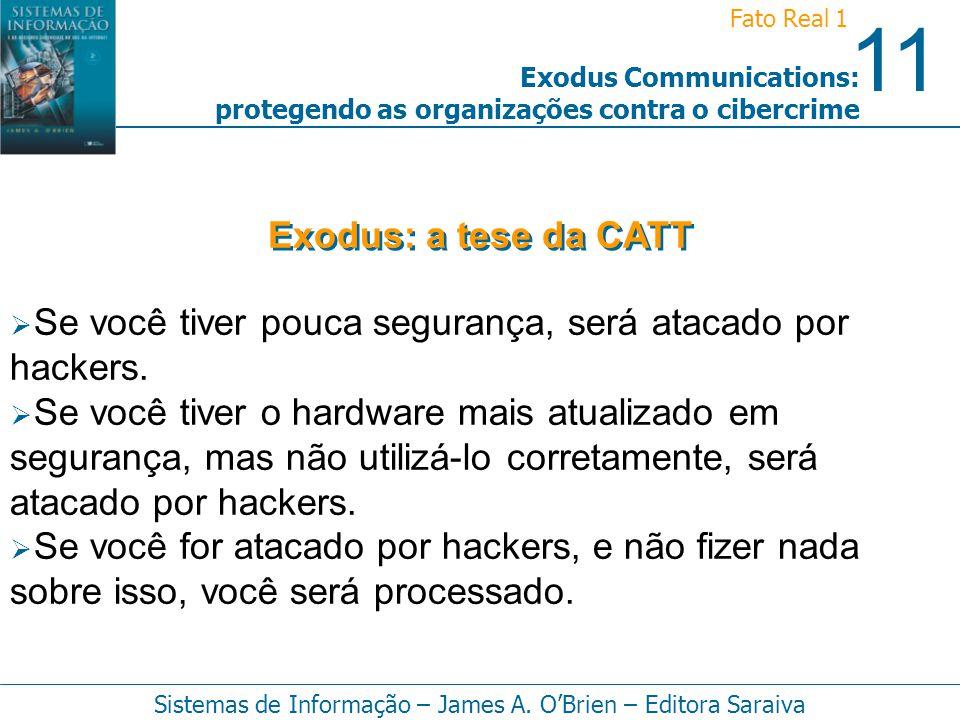 11 Fato Real 1 Sistemas de Informação – James A. OBrien – Editora Saraiva Exodus Communications: protegendo as organizações contra o cibercrime Se voc