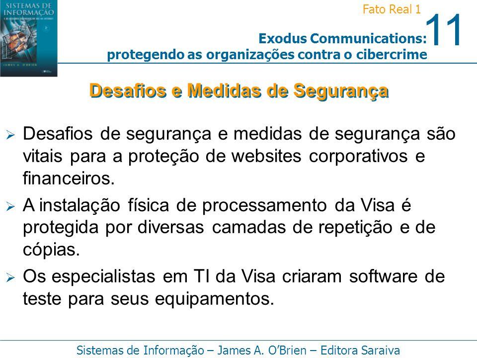 11 Fato Real 1 Sistemas de Informação – James A. OBrien – Editora Saraiva Exodus Communications: protegendo as organizações contra o cibercrime Desafi