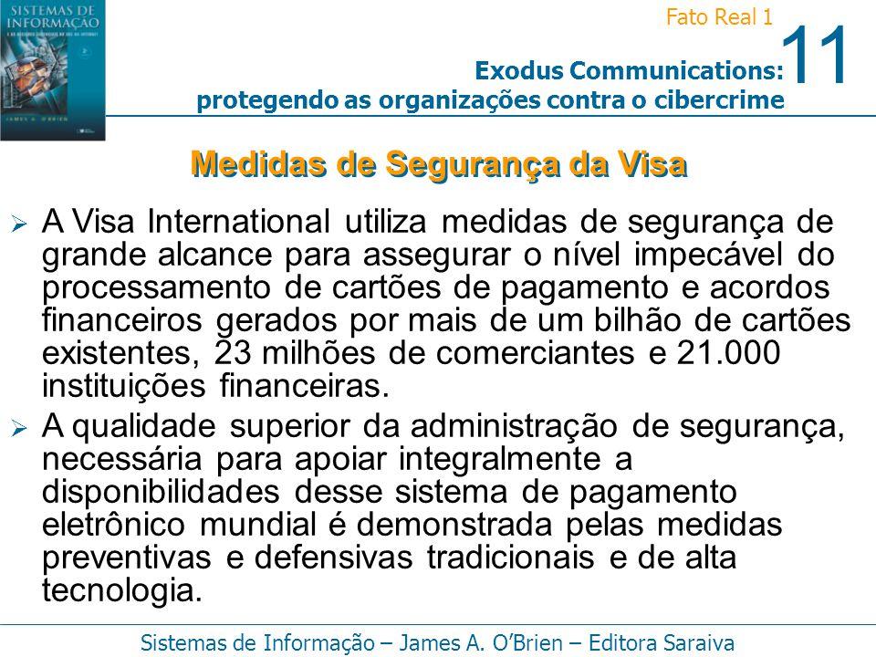 11 Fato Real 1 Sistemas de Informação – James A. OBrien – Editora Saraiva Exodus Communications: protegendo as organizações contra o cibercrime A Visa