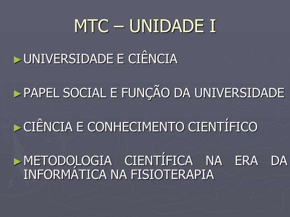 MTC – UNIDADE I UNIVERSIDADE E CIÊNCIA UNIVERSIDADE E CIÊNCIA PAPEL SOCIAL E FUNÇÃO DA UNIVERSIDADE PAPEL SOCIAL E FUNÇÃO DA UNIVERSIDADE CIÊNCIA E CO