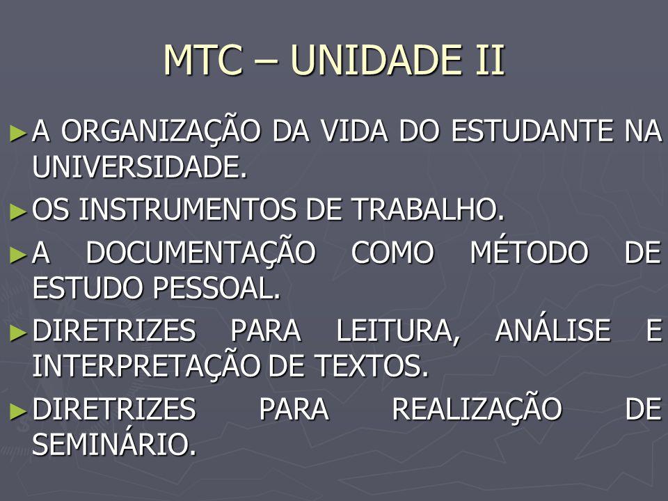 MTC – UNIDADE II A ORGANIZAÇÃO DA VIDA DO ESTUDANTE NA UNIVERSIDADE. A ORGANIZAÇÃO DA VIDA DO ESTUDANTE NA UNIVERSIDADE. OS INSTRUMENTOS DE TRABALHO.