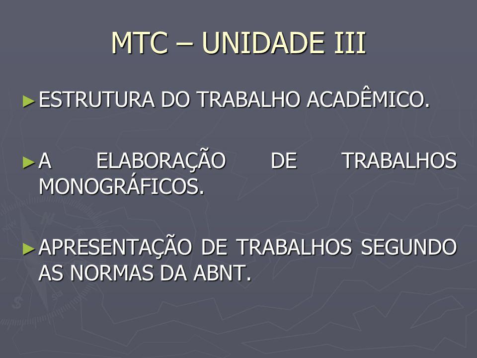 MTC – UNIDADE III ESTRUTURA DO TRABALHO ACADÊMICO. ESTRUTURA DO TRABALHO ACADÊMICO. A ELABORAÇÃO DE TRABALHOS MONOGRÁFICOS. A ELABORAÇÃO DE TRABALHOS