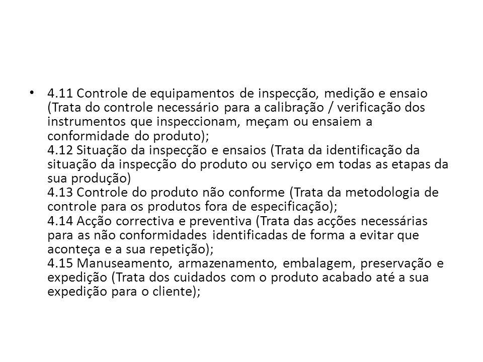4.11 Controle de equipamentos de inspecção, medição e ensaio (Trata do controle necessário para a calibração / verificação dos instrumentos que inspec