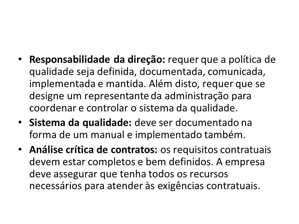 Responsabilidade da direção: requer que a política de qualidade seja definida, documentada, comunicada, implementada e mantida. Além disto, requer que