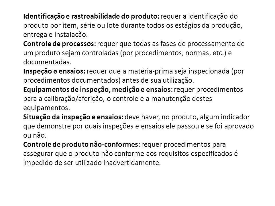 Identificação e rastreabilidade do produto: requer a identificação do produto por item, série ou lote durante todos os estágios da produção, entrega e