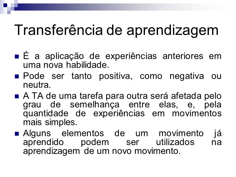 Transferência de aprendizagem É a aplicação de experiências anteriores em uma nova habilidade.