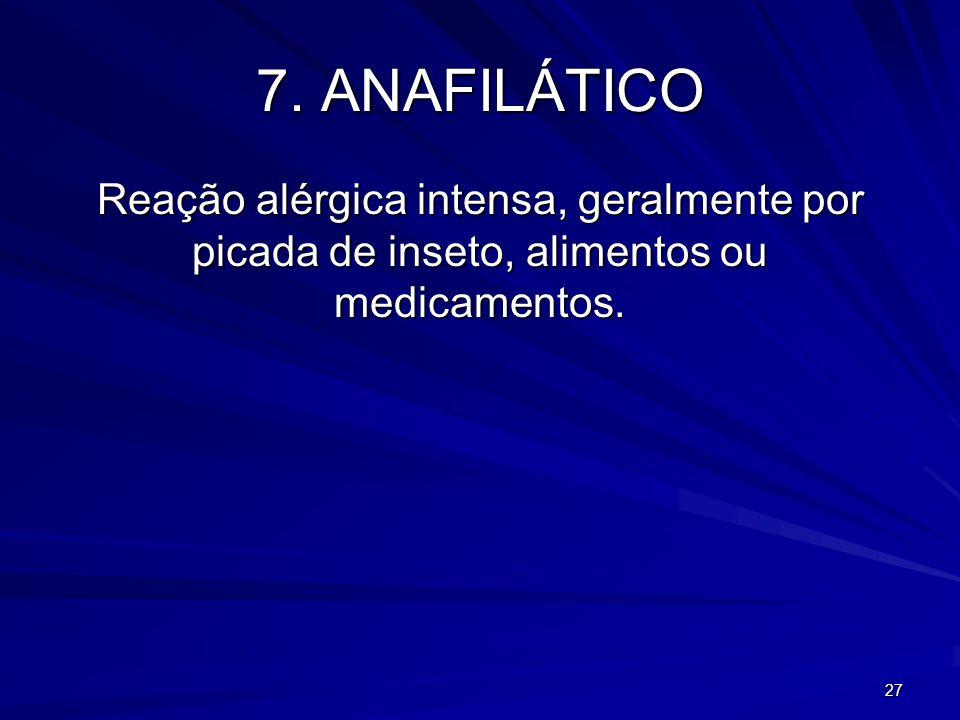 27 7. ANAFILÁTICO Reação alérgica intensa, geralmente por picada de inseto, alimentos ou medicamentos.