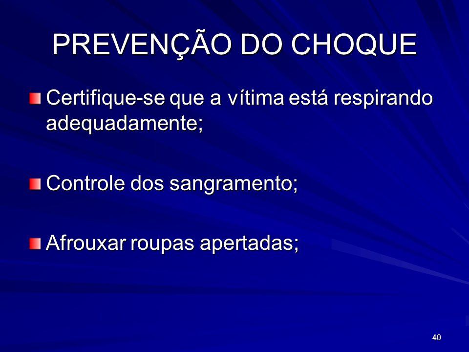 40 PREVENÇÃO DO CHOQUE Certifique-se que a vítima está respirando adequadamente; Controle dos sangramento; Afrouxar roupas apertadas;