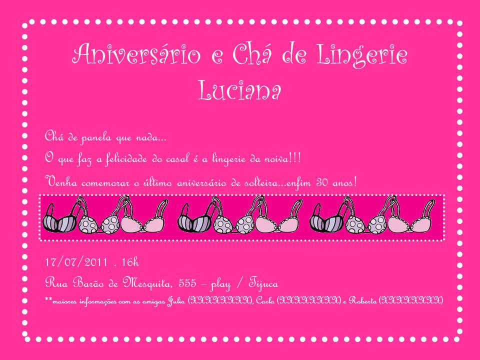 Aniversário e Chá de Lingerie Luciana Chá de panela que nada... O que faz a felicidade do casal é a lingerie da noiva!!! Venha comemorar o último aniv