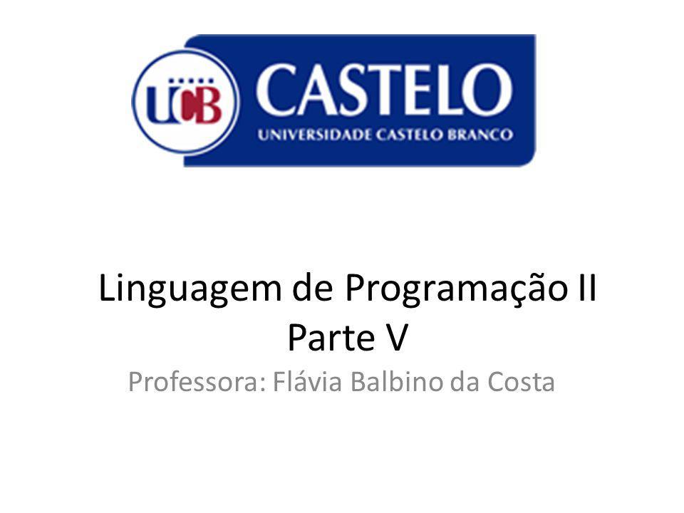 Linguagem de Programação II Parte V Professora: Flávia Balbino da Costa
