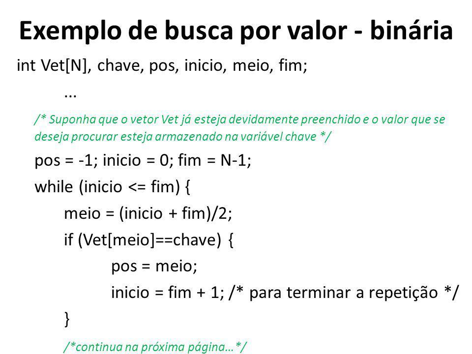 Exemplo de busca por valor - binária int Vet[N], chave, pos, inicio, meio, fim;...