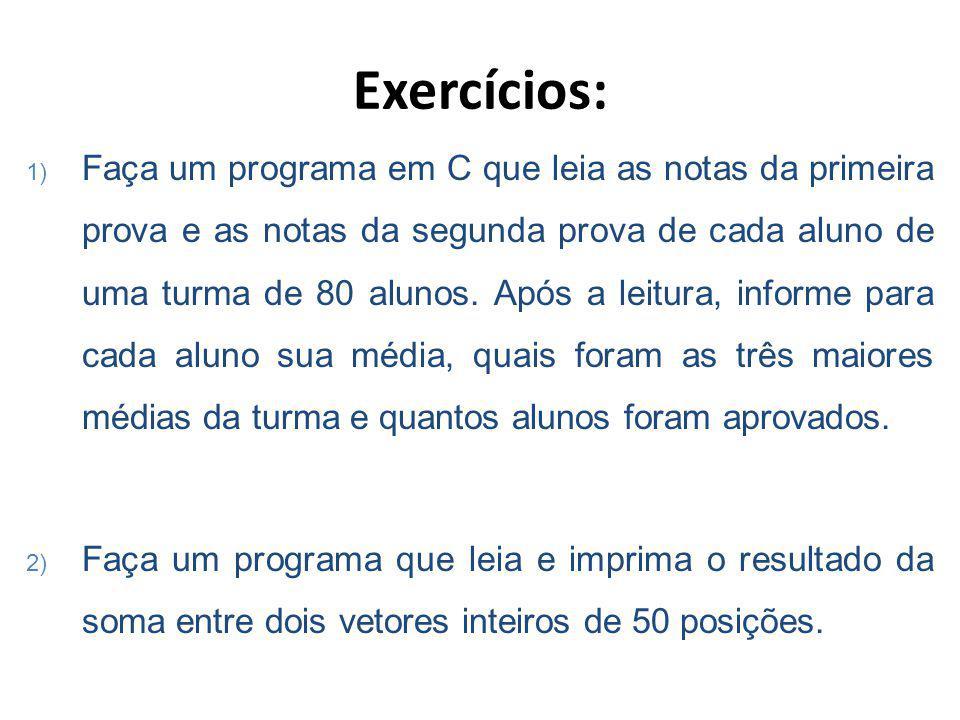 Exercícios: 1) Faça um programa em C que leia as notas da primeira prova e as notas da segunda prova de cada aluno de uma turma de 80 alunos.