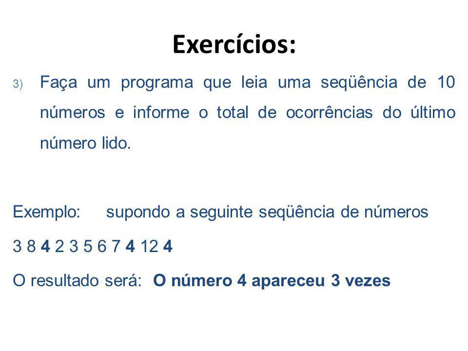 Exercícios: 3) Faça um programa que leia uma seqüência de 10 números e informe o total de ocorrências do último número lido.