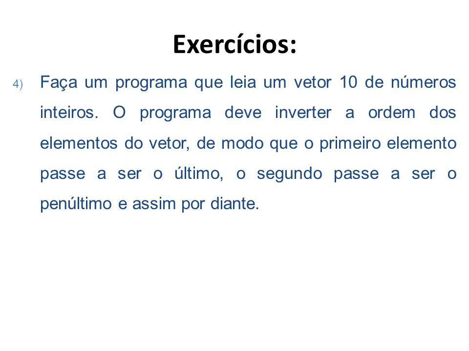Exercícios: 4) Faça um programa que leia um vetor 10 de números inteiros.