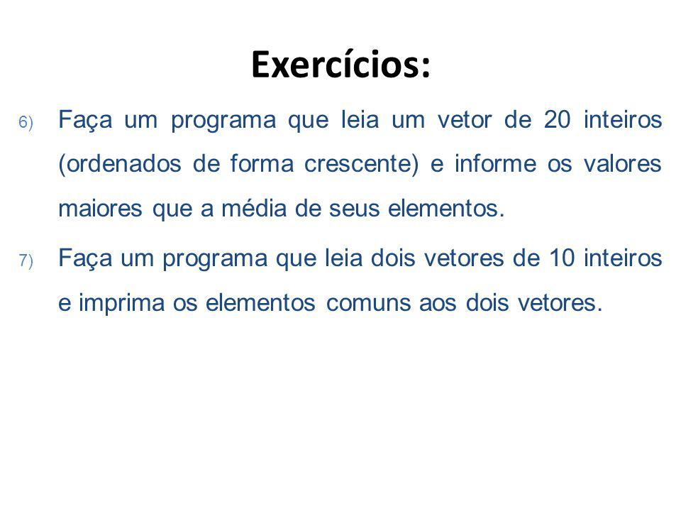 Exercícios: 6) Faça um programa que leia um vetor de 20 inteiros (ordenados de forma crescente) e informe os valores maiores que a média de seus elementos.