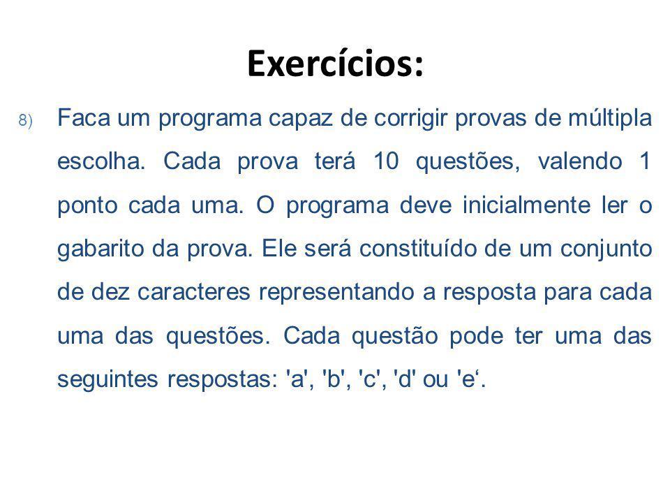 Exercícios: 8) Faca um programa capaz de corrigir provas de múltipla escolha.