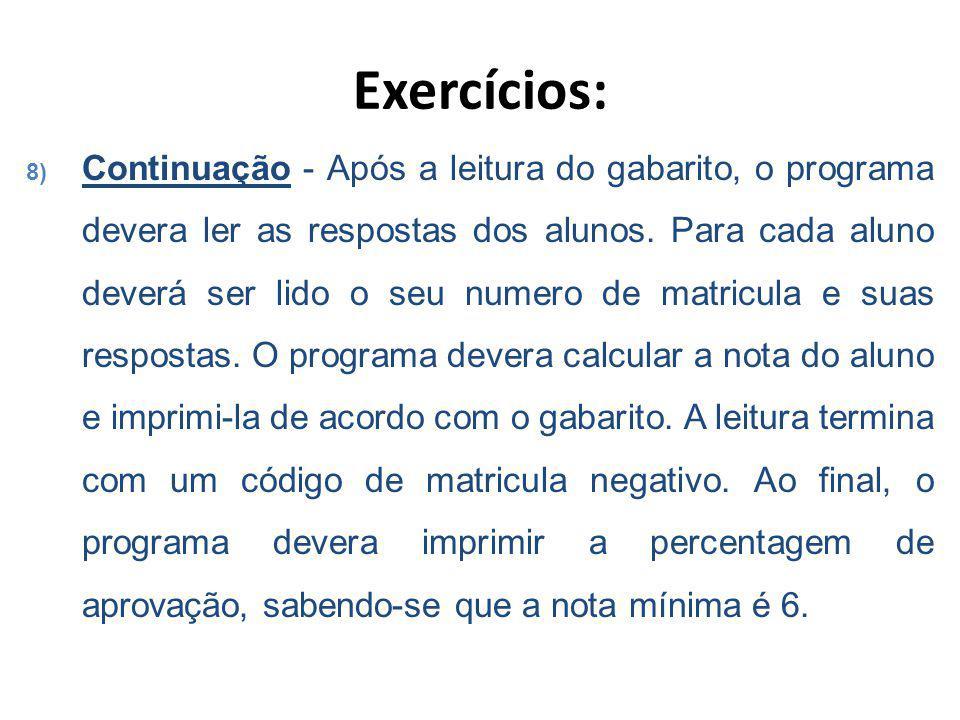 Exercícios: 8) Continuação - Após a leitura do gabarito, o programa devera ler as respostas dos alunos.