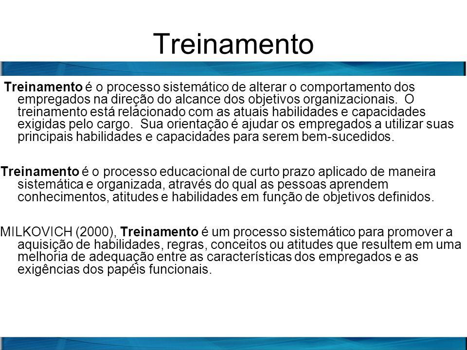 Treinamento Treinamento é o processo sistemático de alterar o comportamento dos empregados na direção do alcance dos objetivos organizacionais. O trei