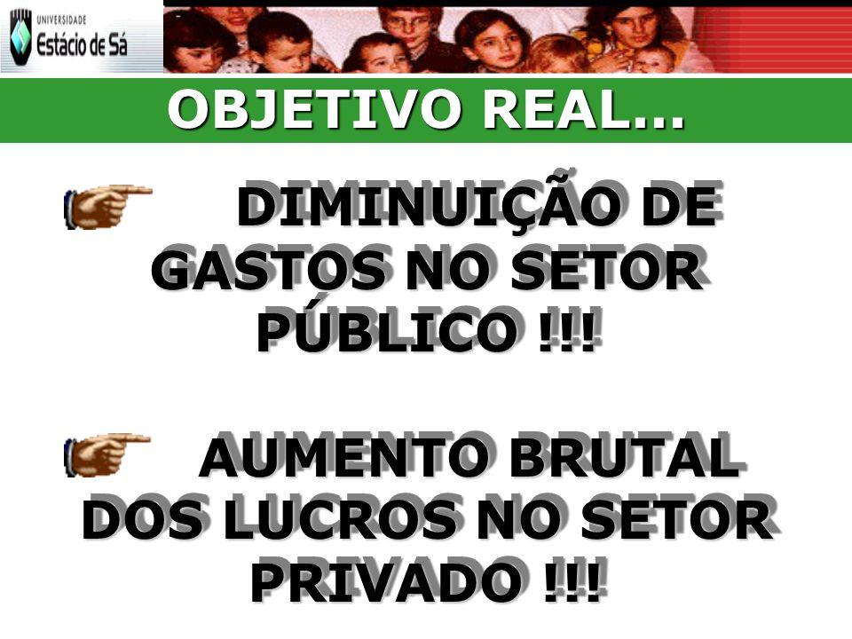 OBJETIVO REAL...DIMINUIÇÃO DE GASTOS NO SETOR PÚBLICO !!.