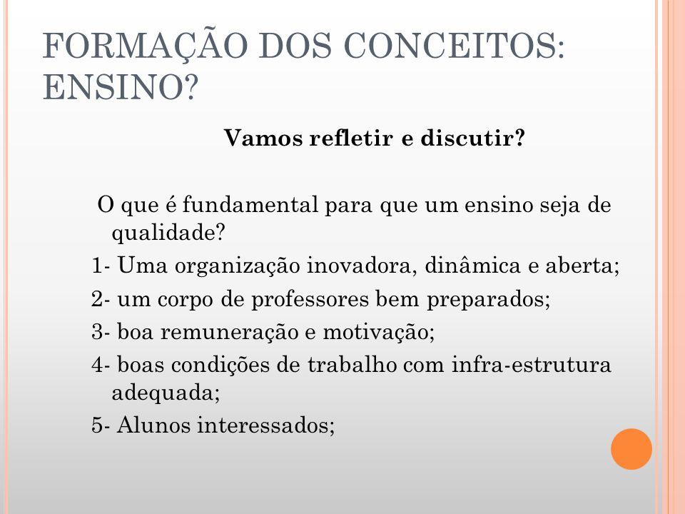 FORMAÇÃO DOS CONCEITOS: ENSINO? Ensinar não é transmitir conhecimentos, mas criar condições para a sua construção. Paulo Freire