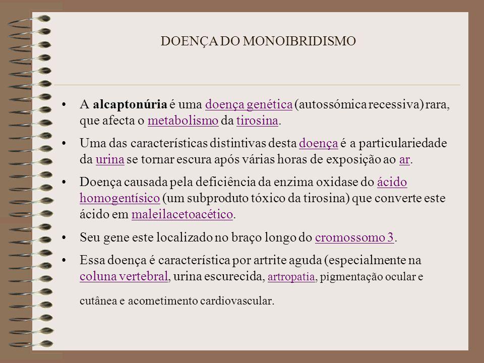 DOENÇA DO MONOIBRIDISMO A alcaptonúria é uma doença genética (autossómica recessiva) rara, que afecta o metabolismo da tirosina.doença genéticametabol