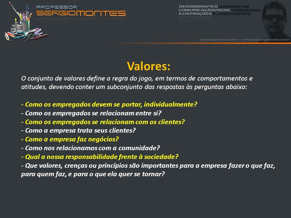 Valores: Resumidamente, os valores: -Definem as regras básicas que norteiam os comportamentos e atitudes de todos empregados.