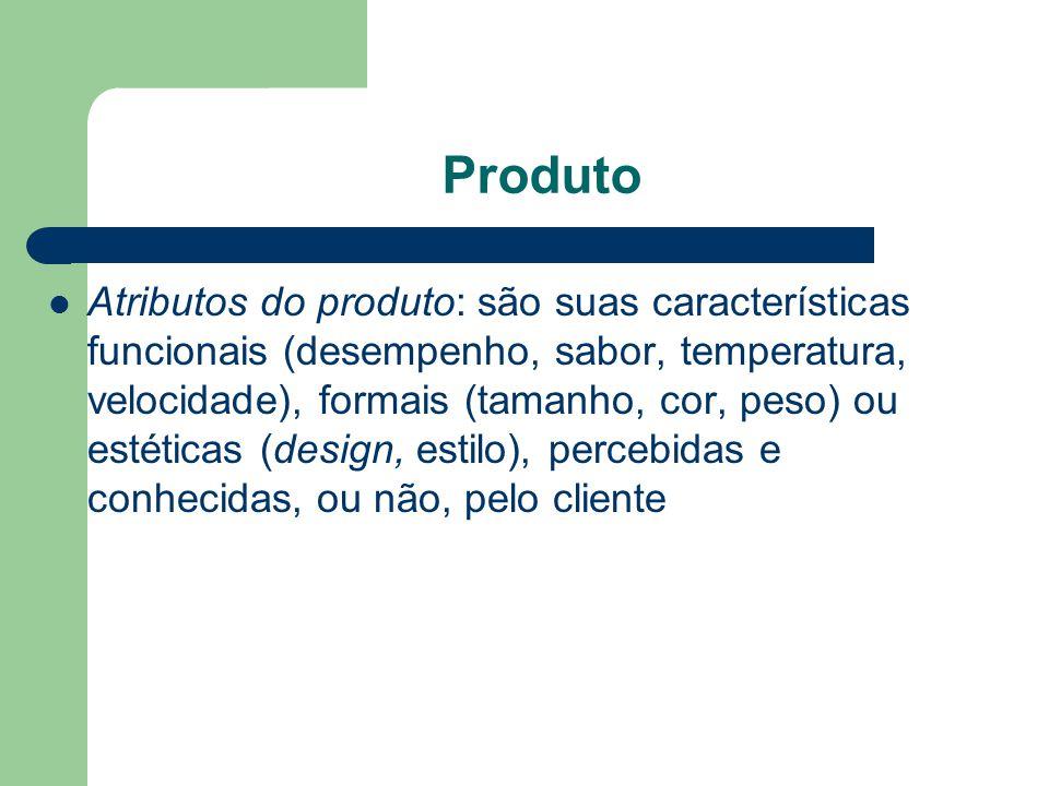 Produto Atributos do produto: são suas características funcionais (desempenho, sabor, temperatura, velocidade), formais (tamanho, cor, peso) ou estéti