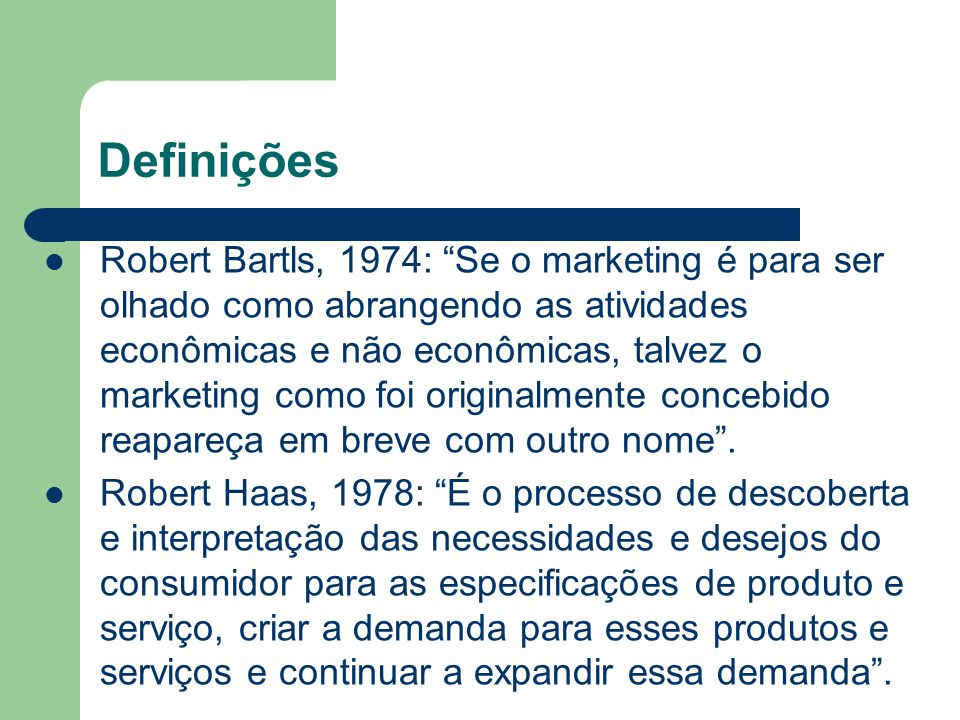 Definições Robert Bartls, 1974: Se o marketing é para ser olhado como abrangendo as atividades econômicas e não econômicas, talvez o marketing como fo