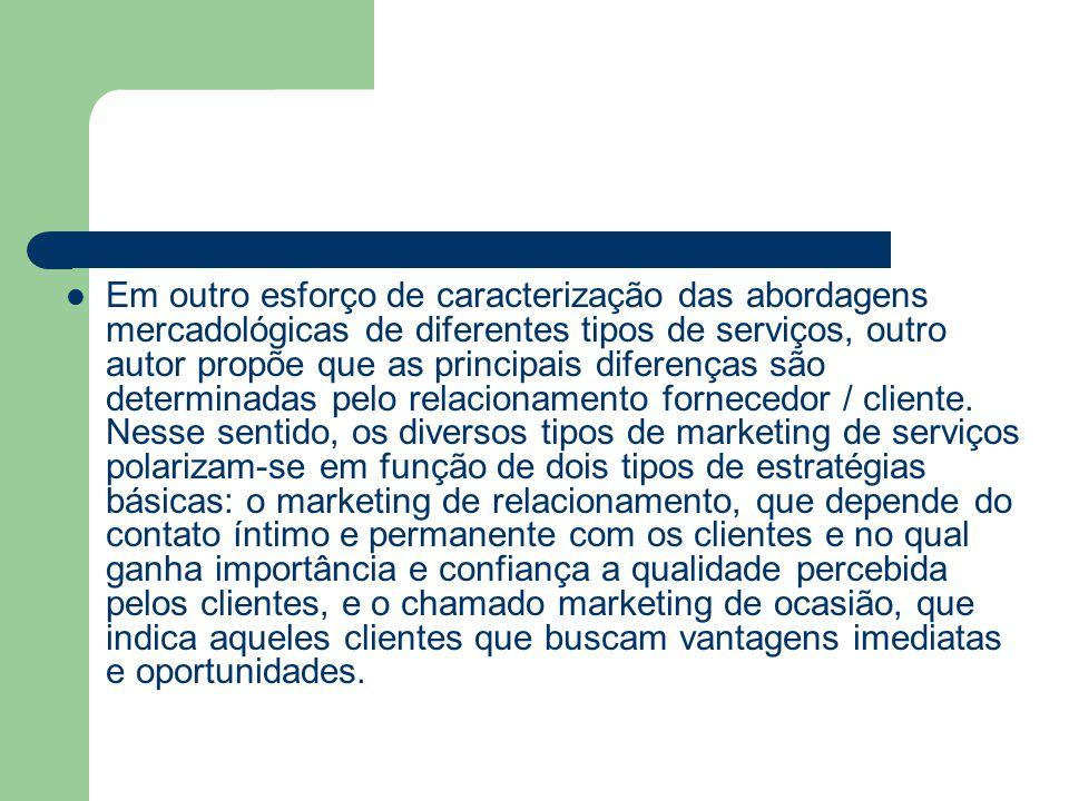 Em outro esforço de caracterização das abordagens mercadológicas de diferentes tipos de serviços, outro autor propõe que as principais diferenças são