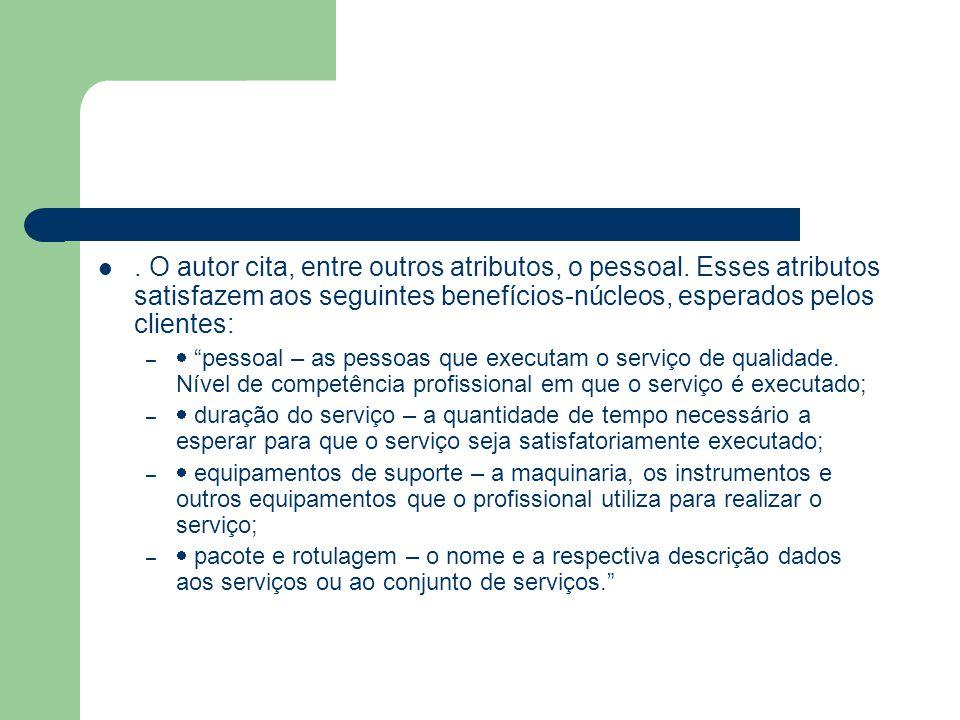 . O autor cita, entre outros atributos, o pessoal. Esses atributos satisfazem aos seguintes benefícios-núcleos, esperados pelos clientes: – pessoal –