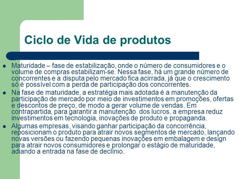 Ciclo de Vida de produtos Maturidade – fase de estabilização, onde o número de consumidores e o volume de compras estabilizam-se. Nessa fase, há um gr