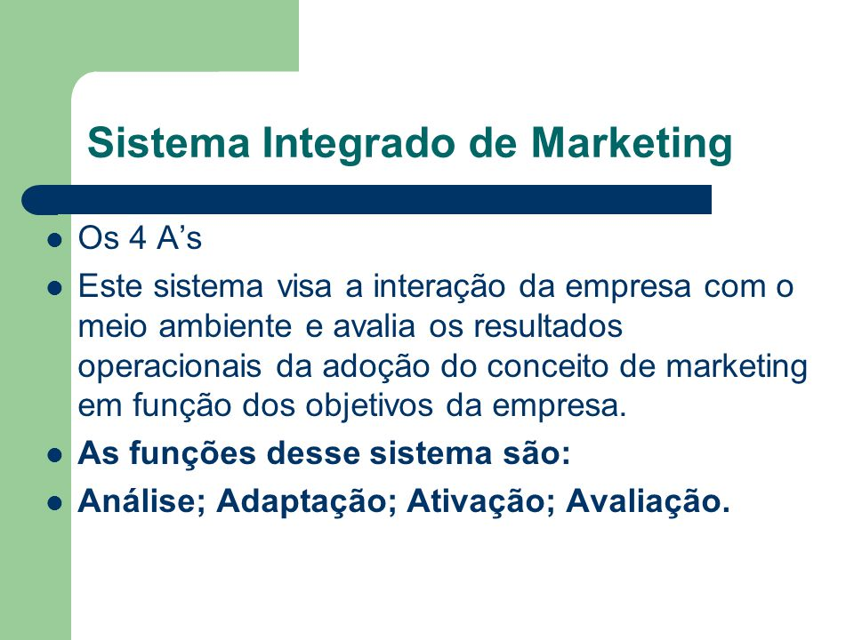 Sistema Integrado de Marketing Os 4 As Este sistema visa a interação da empresa com o meio ambiente e avalia os resultados operacionais da adoção do c