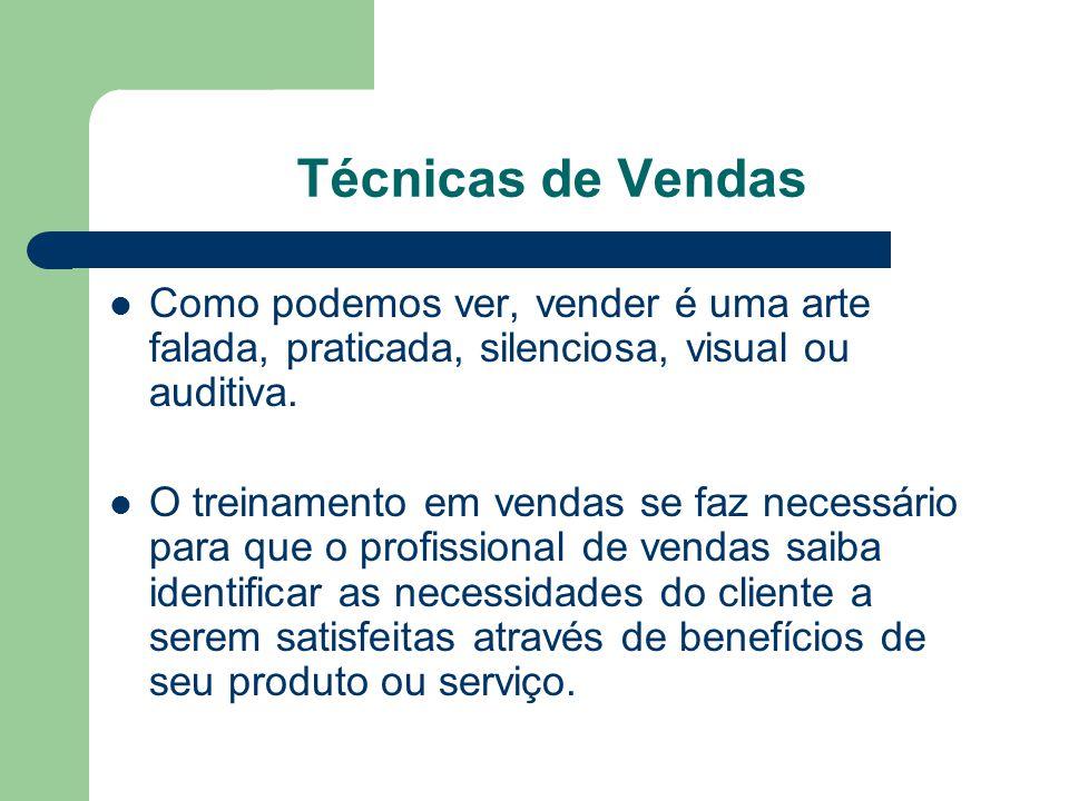 Técnicas de Vendas Como podemos ver, vender é uma arte falada, praticada, silenciosa, visual ou auditiva. O treinamento em vendas se faz necessário pa