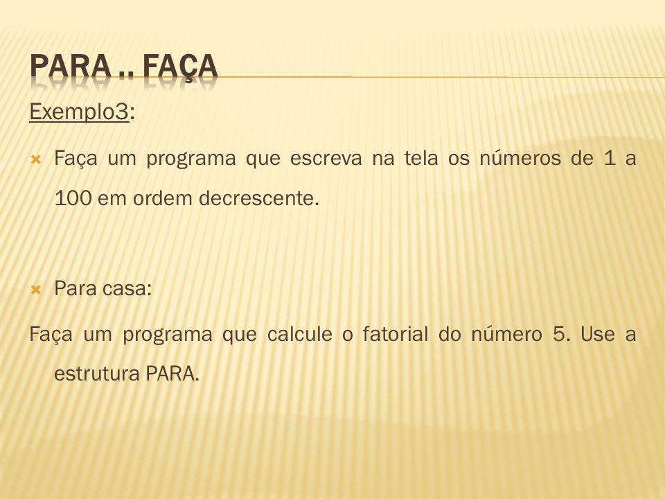 Solução: Programa Decrescente Var I: Inteiro Início Para I de 100 até 1 passo -1 faça Escreva (I) FimPara Fim