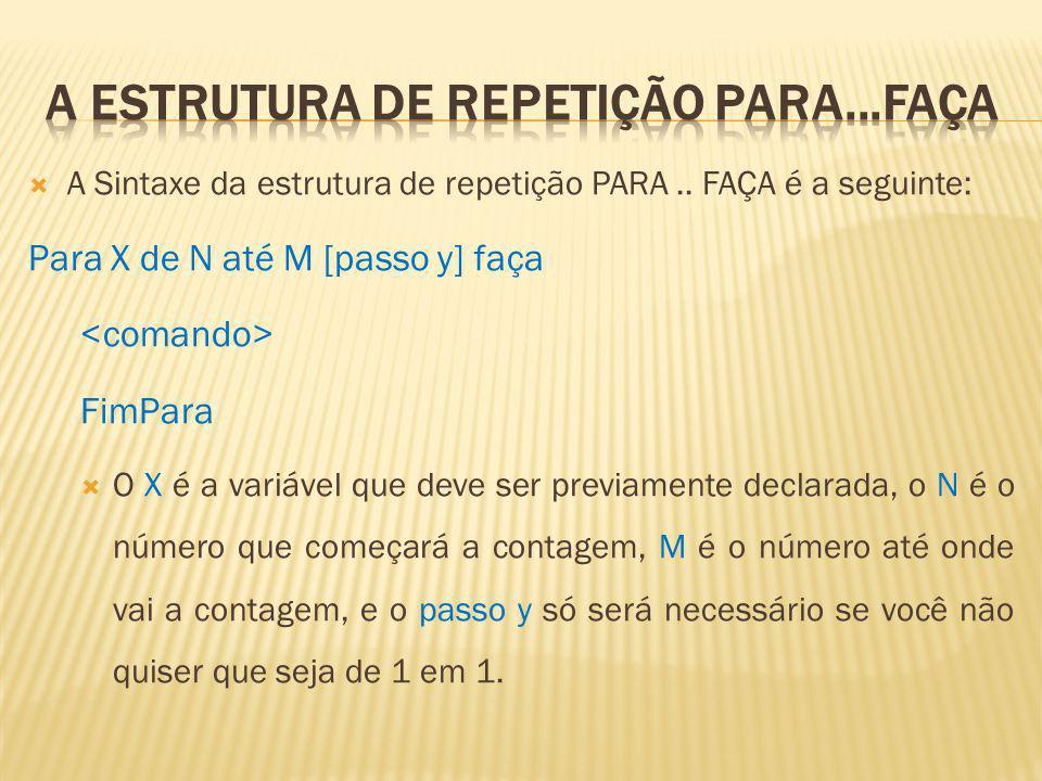 OBS: A estrutura de repetição PARA só é utilizada quando se sabe quantas vezes será executada.