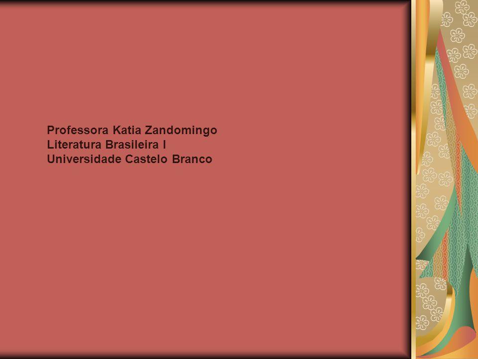 Professora Katia Zandomingo Literatura Brasileira I Universidade Castelo Branco