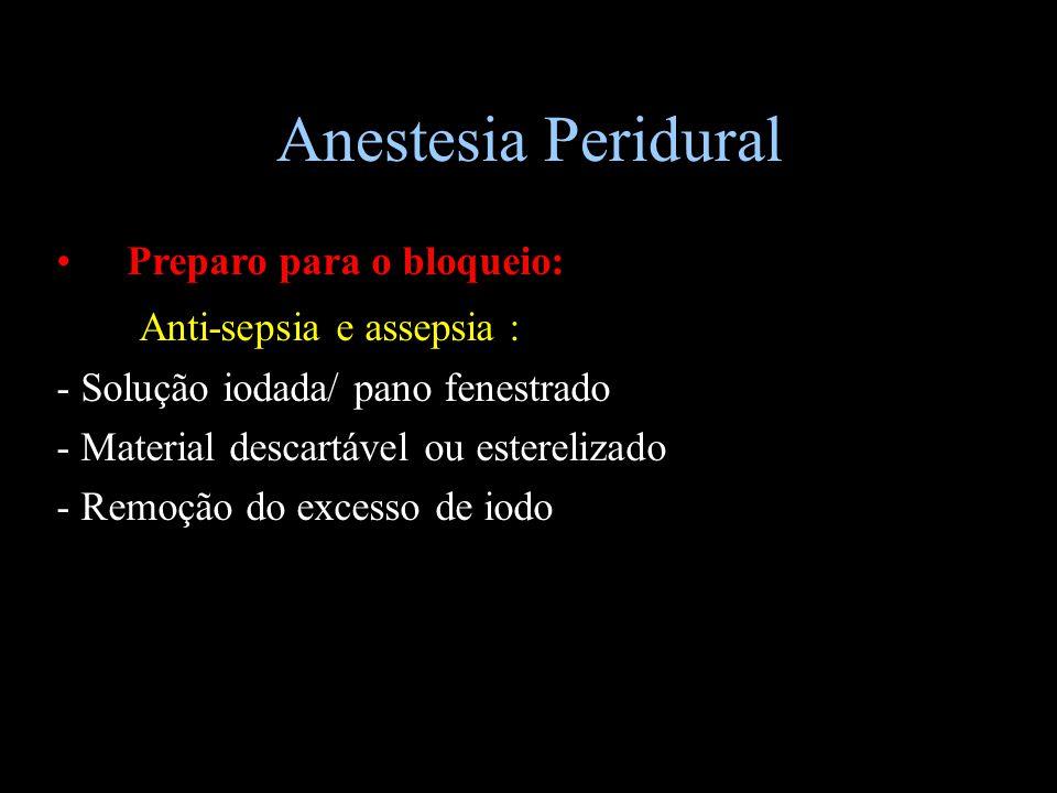 Anestesia Peridural Preparo para o bloqueio: Anti-sepsia e assepsia : - Solução iodada/ pano fenestrado - Material descartável ou esterelizado - Remoç