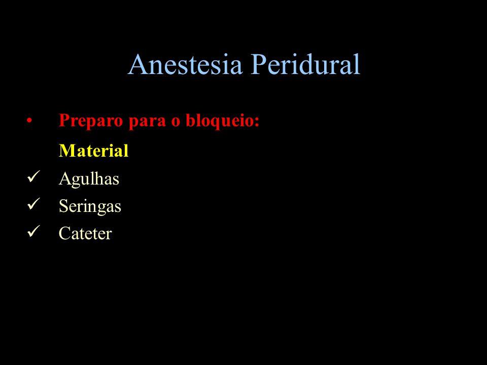 Anestesia Peridural Preparo para o bloqueio: Material Agulhas Seringas Cateter