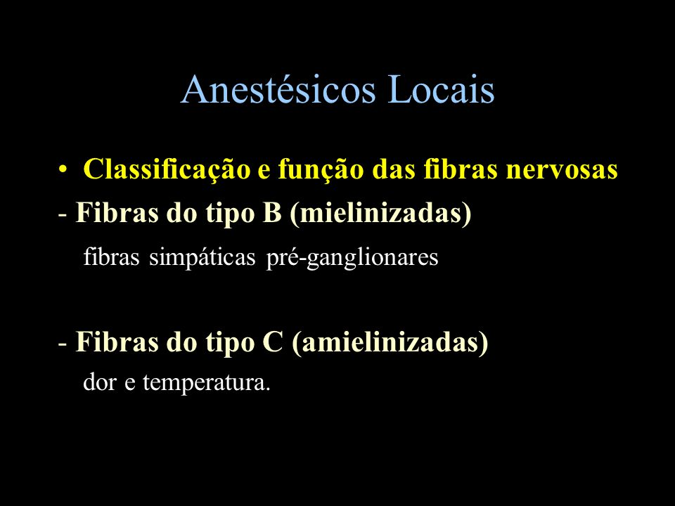 Anestésicos Locais Classificação e função das fibras nervosas - Fibras do tipo B (mielinizadas) fibras simpáticas pré-ganglionares - Fibras do tipo C